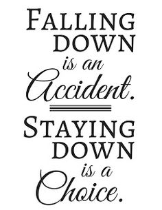Get the free printable coloring page plus a black and white printable. Print it out, take a coloring break. Color the words, absorb the message. Falling down is an accident. Staying down is a choice.