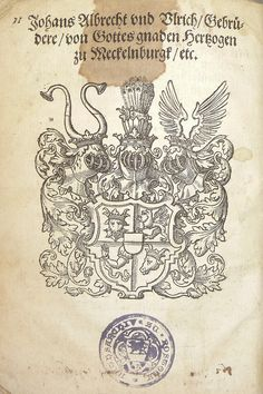 Stamp from the city archive of Rostock, Germany reading: Rathsarchiv zu Rostock  Established heading (LC): Archiv der Hansestadt Rostock Established heading (DNB): Stadtarchiv Rostock    Woodcut coat of arms of Johann Albrecht I and Ulrich, dukes of Mecklenburg. Used by Jakob Lucius of Rostock.  Established heading: Johann Albrecht I, Herzog von Mecklenburg-Schwerin, 1525-1576 Established heading: Ulrich, Herzog zu Mecklenburg, 1527-1603 Established heading: Lucius, Jacob, ca. 1530-1597…