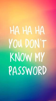 you don't know my password wallpaper - Google Search