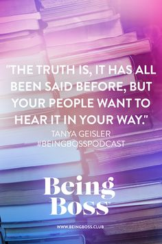 """""""The truth is, it has all been said before, but your people want to hear it in your way."""" -Tanya Geisler   The Impostor Complex for creative entrepreneurs & business owners   Being Boss Podcast  https://beingboss.club/podcast/episode-150-impostor-complex-tanya-geisler?utm_campaign=coschedule&utm_source=pinterest&utm_medium=Being%20Boss%20Podcast&utm_content=Episode%20%23150%20%2F%2F%20The%20Impostor%20Complex%20with%20Tanya%20Geisler"""