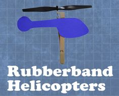 "* Engineer or Scientist? Helicopter -- need: 6"" hook nose propellers,  Craft sticks,  Paperclips,  Rubberbands,  Cardstock,  Masking tape,  Scissors"
