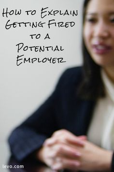 how to explain getting fired to a potential employer