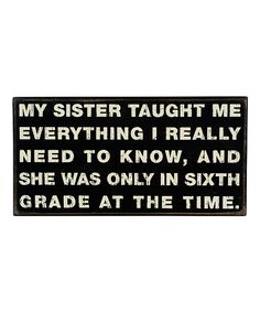 Take a look at this 'My Sister Taught' Box Sign on zulily today!