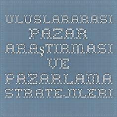 Uluslararası Pazar Araştırması ve Pazarlama Stratejileri