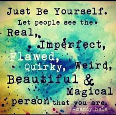 Just Be Yourself life quotes beautiful people person real magical yourself instagram instagram pictures instagram graphics instagram quotes imperfect