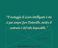 Il vantaggio di essere intelligente è che si può sempre fare l'imbecille, mentre il contrario è del tutto impossibile. (Woody Allen) #quotes #citazioni