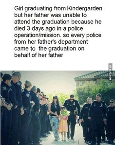 Girl graduating from kindergarten, but her father was unable to attend the graduation because he died three days ago in a police operation/mission. So every police from her father's department came to the graduation on behalf of her father.