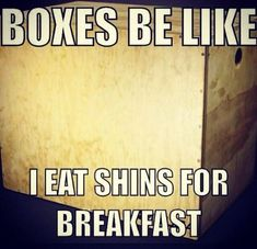 Boxes be like. I eat shins for breakfast. Crossfit. Box Jumps. Funny