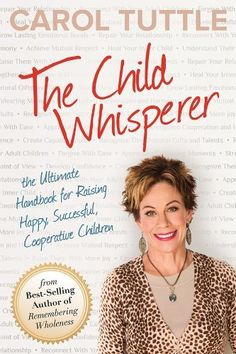 The Child Whisperer: The Ultimate Handbook for Raising Happy, Successful, Cooperative Children by Carol Tuttle, http://smile.amazon.com/dp/B00A6HR884/ref=cm_sw_r_pi_dp_LAbqvb0DMSM58