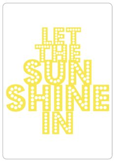 "Nursery Prints- ""Let the sun shine in"" free printable. perfect for a nursery or child's bedroom Box Of Sunshine, Little Miss Sunshine, You Are My Sunshine, Happy Sunshine, Happy Summer, Nursery Prints, Journal Cards, Happy Thoughts, Easy Projects"