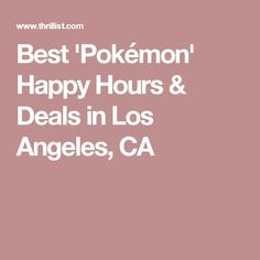 Best 'Pokémon' Happy Hours & Deals in Los Angeles, CA