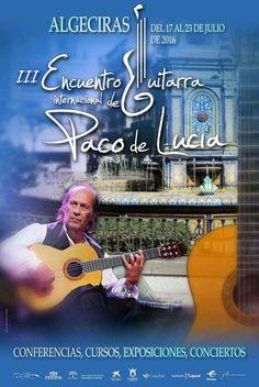 """FUNDACIÓN GUITARRA FLAMENCA. www.fundacionguitarraflamenca.com """"III Encuentro Internacional de Guitarra """"PACO DE LUCÍA""""  Del 17 al 23 de Julio. ALGECIRAS."""