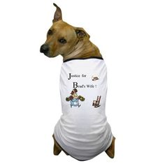 Justice for Brads Wife Dog T-Shirt on CafePress.com