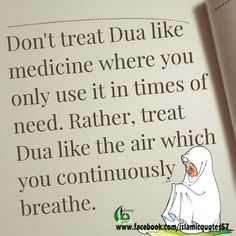 Don't treat Dua like medicine where you only use it in times of need. Rather, treat Dua like the air which you continuously breathe. Islam Beliefs, Islamic Teachings, Islam Religion, Allah Islam, Islam Quran, True Religion, Prophet Muhammad Quotes, Quran Quotes, Faith Quotes