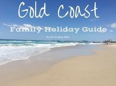 Gold Coast Family Holiday Guide - Oh So Busy Mum