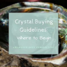 Crystal Buying Guidelines: Where to begin