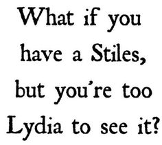 Don't be too lydia to see your stiles.