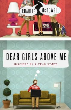 Dear Girls Above Me: Charlie McDowell turned his popular tweets about his ditzy neighbors into the book Dear Girls Above Me. The book shares the lessons he learned listening to the loud conversations of the 20-something female roommates who live above him. Out June 4