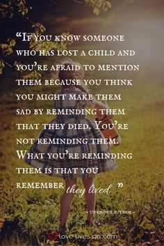 This quote about child loss rings so true - talking about the loss of a child can be painful but can be incredibly therapeutic to grieving parents. It's a reminder that their child will always be remembered. Only Child Quotes, Grief Quotes Child, Adult Children Quotes, Quotes For Kids, Miscarriage Quotes, Miscarriage Awareness, Optimist Quotes, I Just Miss You, Family Sayings