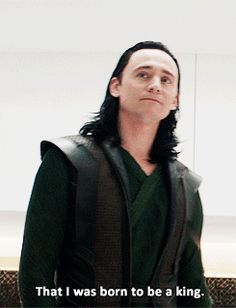 """The lie I've been fed my entire life. That I was born to be a king."" -Loki"