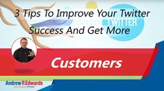 3 Twitter Tips To Gain More Customers