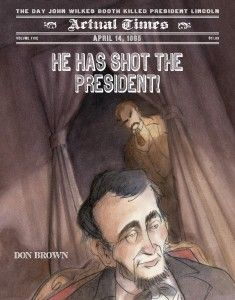 Starred review of Don Brown's He Has Shot the President: April 14th, 1865: The Day John Wilkes Booth Shot President Lincoln [Actual Times] by Betty Carter, March/April 2014 Horn Book Magazine