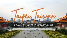 TAIPEI, TAIWAN: 4 Days 3 Nights Itinerary Guide
