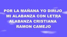 POR LA MAÑANA YO DIRIJO MI ALABANZA (LETRA) - MUSICA CRISTIANA CON LETRA