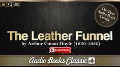 Audiobook: The Leather Funnel by Arthur Conan Doyle | Full Version | Aud...