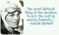 """The most difficult thing is the decision to act. The rest is merely tenacity."" Amelia Earhart #quote #earhart #decide"