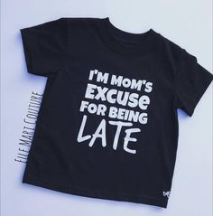 Custom Onesie/T-shirts I'm Mom's EXCUSE for