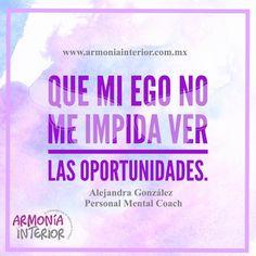 Que mi ego no me impida ver las oportunidades.