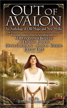 Out of Avalon: An Anthology of Old Magic & New Myths by Jennifer Roberson (Editor), Tricia Sullivan (Contributor), Diana Gabaldon (Contributor), Samuel Watkins (Contributor), Kristen Britain (Contributor), Michelle Sagara West (Contributor), Judith Tarr (Goodreads Author) (Contributor), Mike Resnick (Contributor ) , more... This new collection features 15 stories of magic, adventure and romance surrounding the legend of King Arthur-by an equally legendary host of bestselling authors