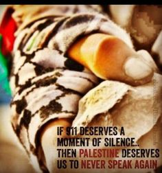 If 9/11 deserves a moment of silence then Palestine deserves us to never speak again