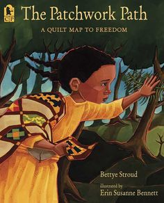 The Patchwork Path: A Quilt Map to Freedom by Bettye Stroud, illustrated by Erin Susanne Bennett African American History Month, Black History Month, Best Children Books, Childrens Books, Young Children, Underground Railroad, Mentor Texts, Thing 1, Book Quilt