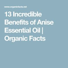13 Incredible Benefits of Anise Essential Oil | Organic Facts