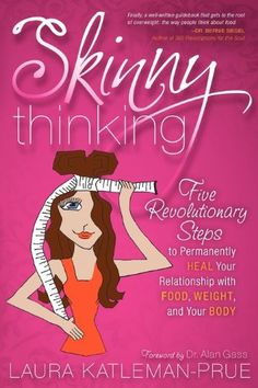 Skinny Thinking: Five Revolutionary Steps to Permanently Heal Your Relationship With Food, Weight, and Your Body - Kindle edition by Laura Katleman-Prue. Health, Fitness & Dieting Kindle eBooks @ Amazon.com.