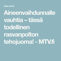 Aineenvaihdunnalle vauhtia – tässä todellinen rasvanpolton tehojuoma! - MTV.fi Mtv, Food And Drink, Diet, Lifestyle, Drinks, Health, Drinking, Beverages, Health Care