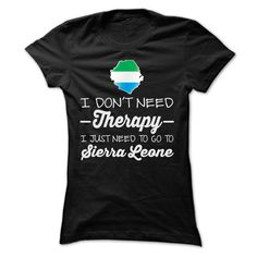 I JUST NEED TO GO TO SIERRA LEONE T SHIRTS  ==> Your shirt is screen printed on high quality material!  ==> Dont delay! Please Order it now!