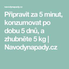 Připravit za 5 minut, konzumovat po dobu 5 dnů, a zhubněte 5 kg   Navodynapady.cz