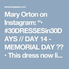 """Mary Orton on Instagram: """"• #30DRESSESin30DAYS // DAY 14 - MEMORIAL DAY ☀️ • This dress now live on Memorandum.com! Click the link in my bio to check it out! For…"""""""