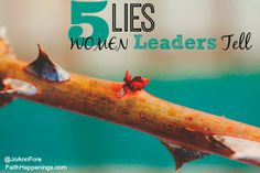 """FaithHappenings   Your complete, tailored, faith resource. """"5 Lies Women Leaders Tell""""  By @joannfore {Blogs for Women}"""