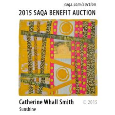 """""""Sunshine"""" by Catherine Whall Smith #artquilts #SAQA #benefits #auction #fiberart #textiles #art #quilts #fibreart"""