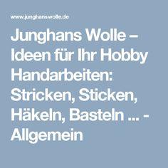 Junghans Wolle – Ideen für Ihr Hobby Handarbeiten: Stricken, Sticken, Häkeln, Basteln ... - Allgemein