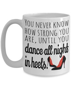 The ultimate gift for Latin dance aficionados! This salsa dancing gift will delight the professional or amateur dancer! If you're looking for the perfect gift for a girl friend or your best friend who loves to hit the clubs or a coworker who's just started taking dance classes, this is the one!    These You Never Know How Strong You Are Until You Dance All Night in Heels are designed to elicit smiles. High quality mug makes the perfect gift for everyone.     This attractive latin dancing mug…