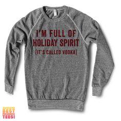 I'm Full Of Holiday Spirit (It's Called Vodka)   Crewneck Sweatshirt