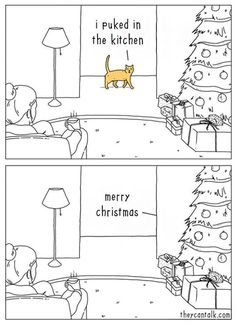 I puked in the kitchen merry christmas cats are assholes! Funny Animal Comics, Dog Comics, Animal Memes, Funny Cats, Funny Animals, Cute Animals, Animals Images, Merry Christmas Cat, Christmas Humor
