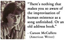 For more information about Carson McCullers: http://www.Dailyliteraryquote.com/dlq-literature-magazine/  Courtesy of http://www.DailyLiteraryQuote.com.  More quotes and social literary discussions at CulturalBook.com