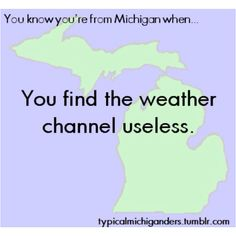 For michigan, the weather channel is useless.