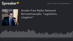 """#smokefreeradio """"Legislation, Litigation"""""""